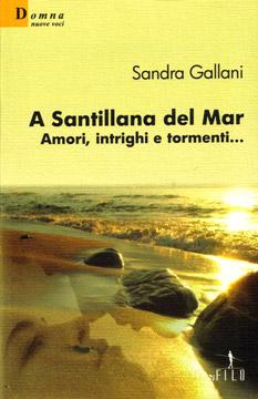 A Santillana del mar - Amori, intrigi e tormenti di Sandra Gallani