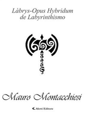 Làbrys-Opus Hybridum de Labyrinthismo di Mauro Montacchiesi