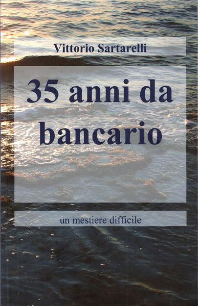35 anni da bancario di Vittorio Sartarelli